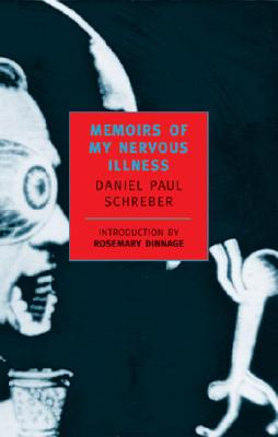 Memoirs of My Nervous Illness By Schreber, Daniel Paul/ Macalpine, Ida (TRN)/ Hunter, Richard A. (TRN)/ Barton, Anne (INT)